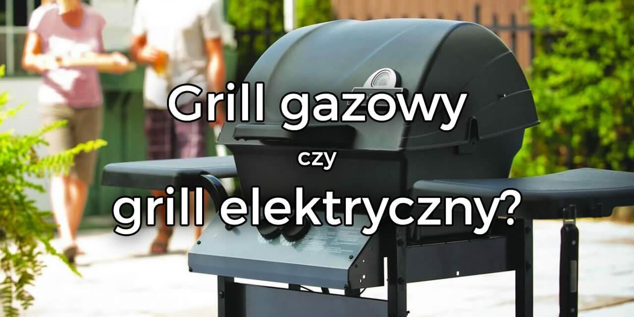 Grill gazowy czy elektryczny
