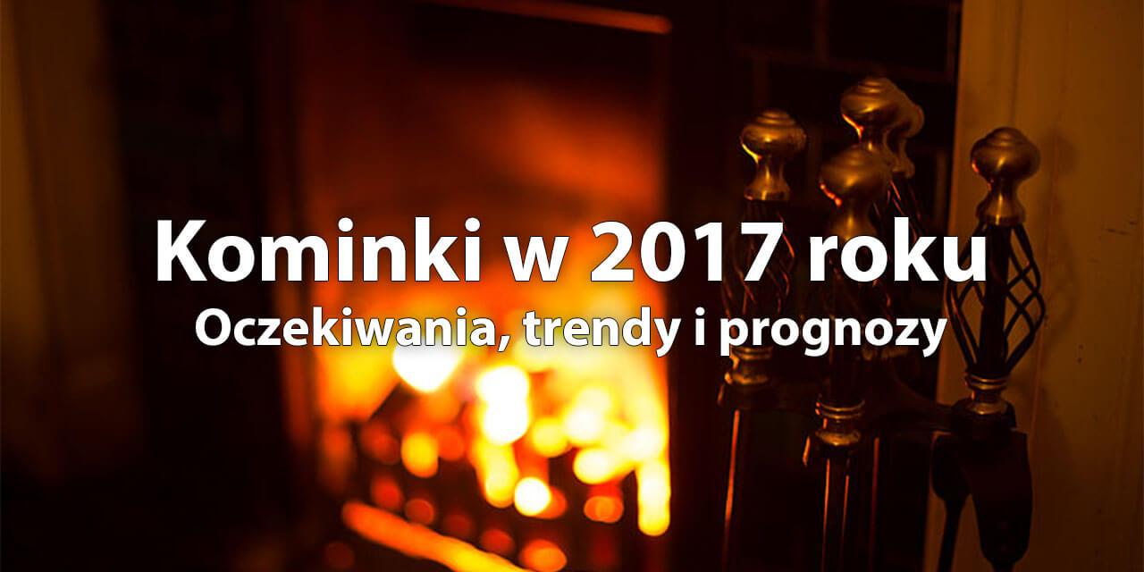 Kominki w 2017 roku - prognozy i trendy