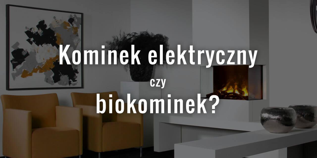 Kominek elektryczny czy biokominek