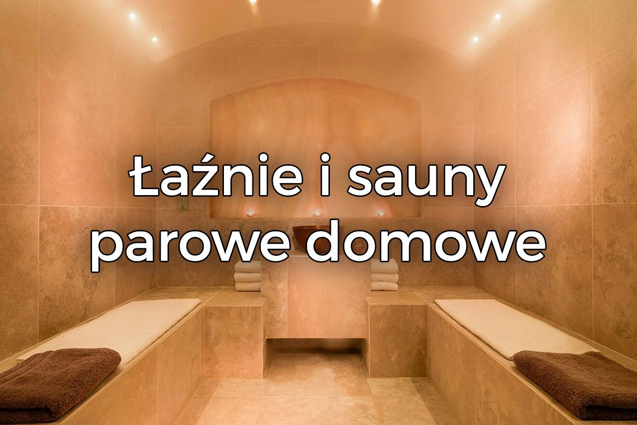 Łaźnie i sauny parowe